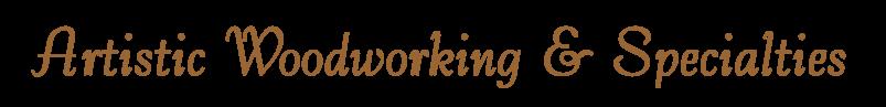 Artistic Woodworking & Specialties